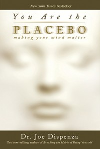 "BOOK STUDY: ""You Are the Placebo"" by Dr. Joe Dispenza"