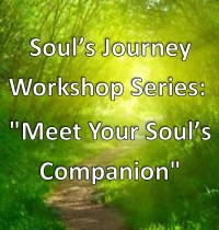 "SOUL'S JOURNEY WORKSHOP: ""Meet Your Soul's Companion"""